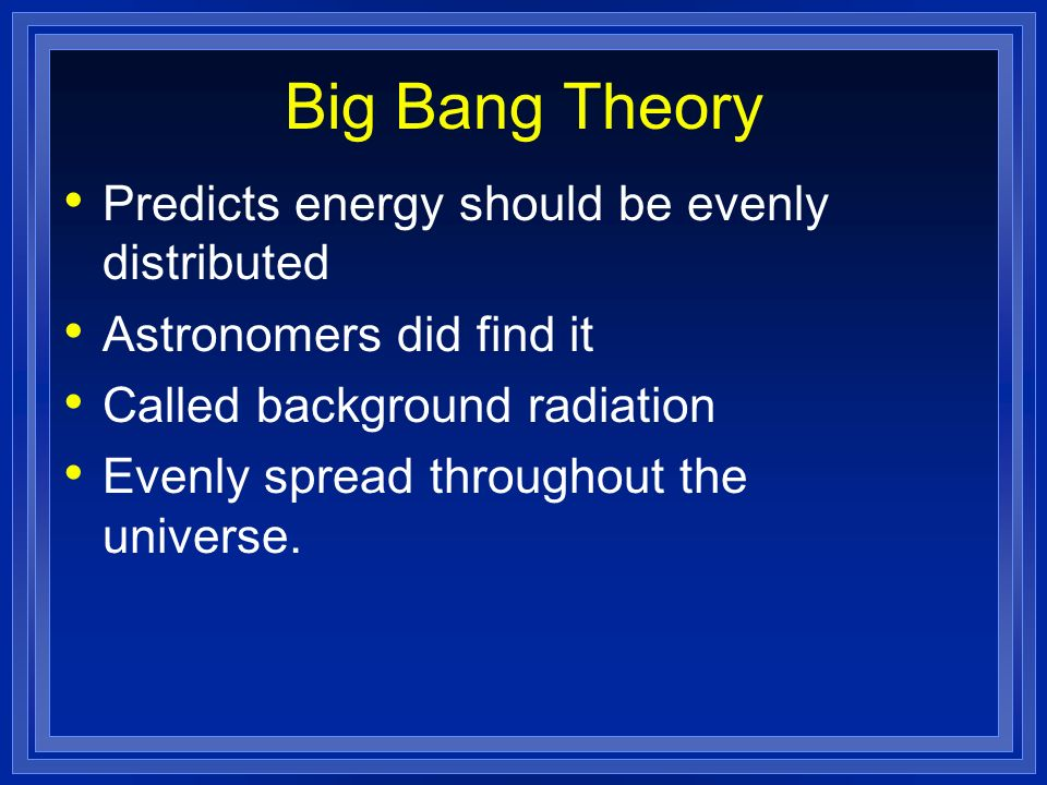 Big Bang Theory Predicts energy should be evenly distributed