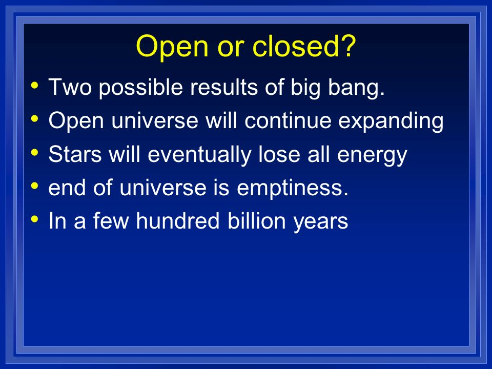 Open or closed Two possible results of big bang.