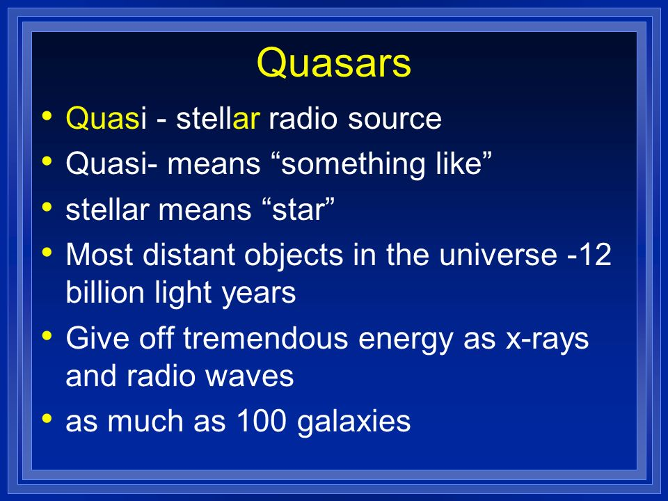 Quasars Quasi - stellar radio source Quasi- means something like