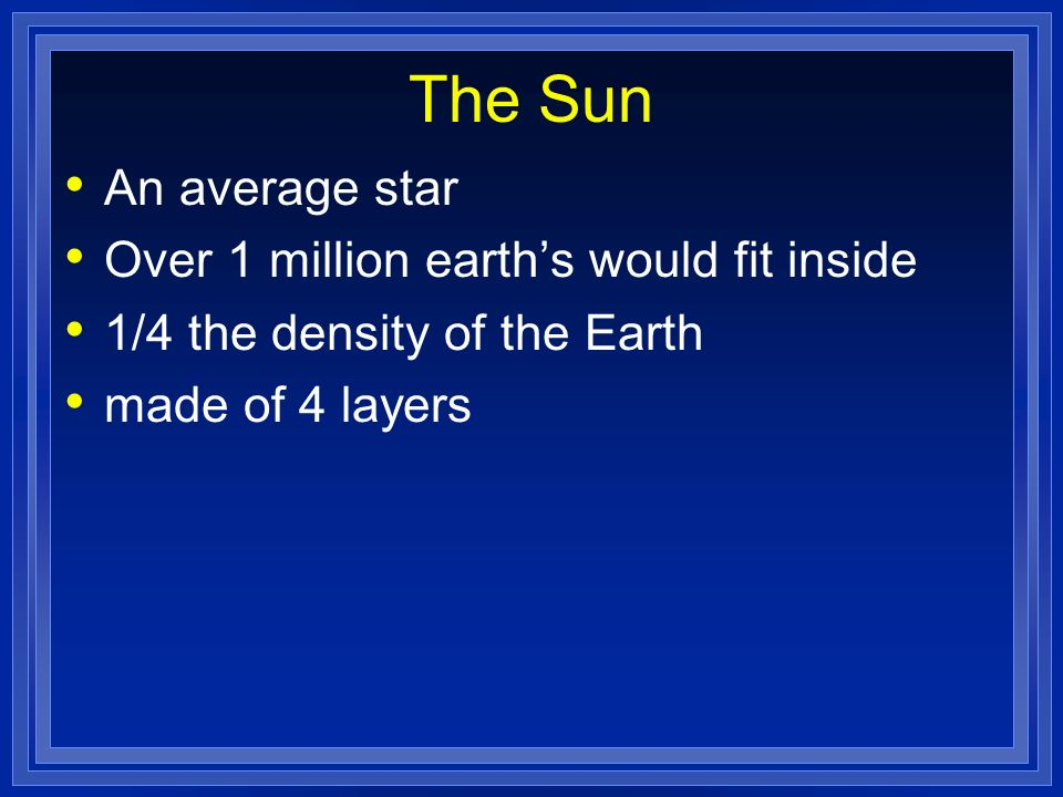 The Sun An average star Over 1 million earth's would fit inside