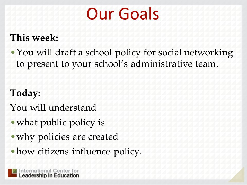 Our Goals This week: You will draft a school policy for social networking to present to your school's administrative team.