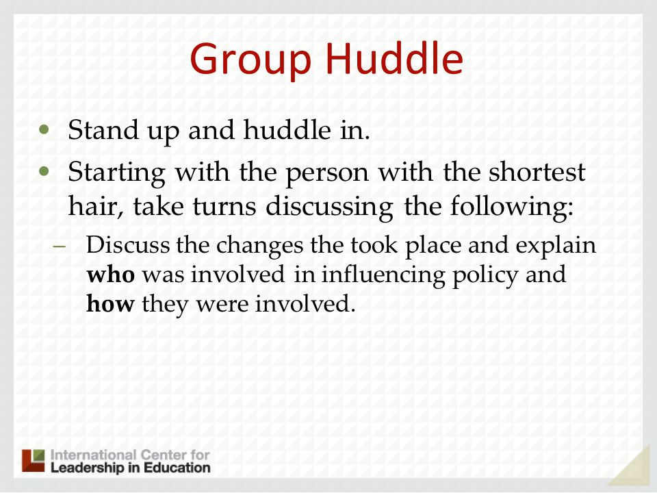 Group Huddle Stand up and huddle in.