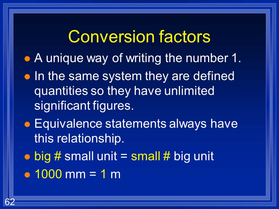 Conversion factors A unique way of writing the number 1.