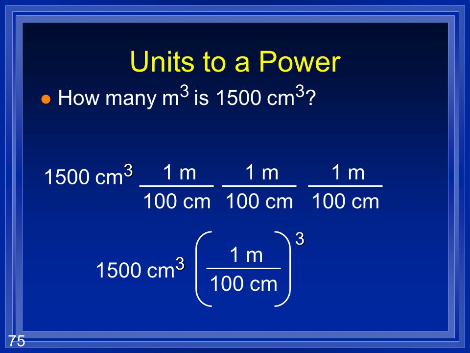 Units to a Power 3 How many m3 is 1500 cm3 1 m 100 cm 1 m 100 cm 1 m