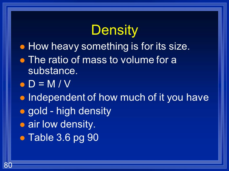 Density How heavy something is for its size.