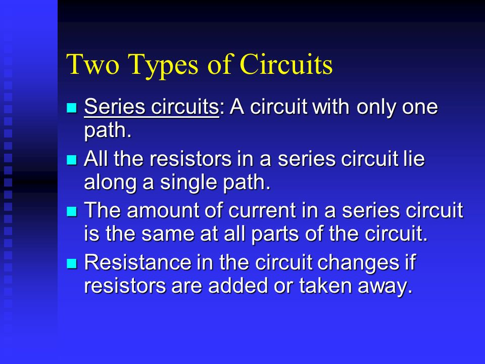 Two Types of Circuits Series circuits: A circuit with only one path.