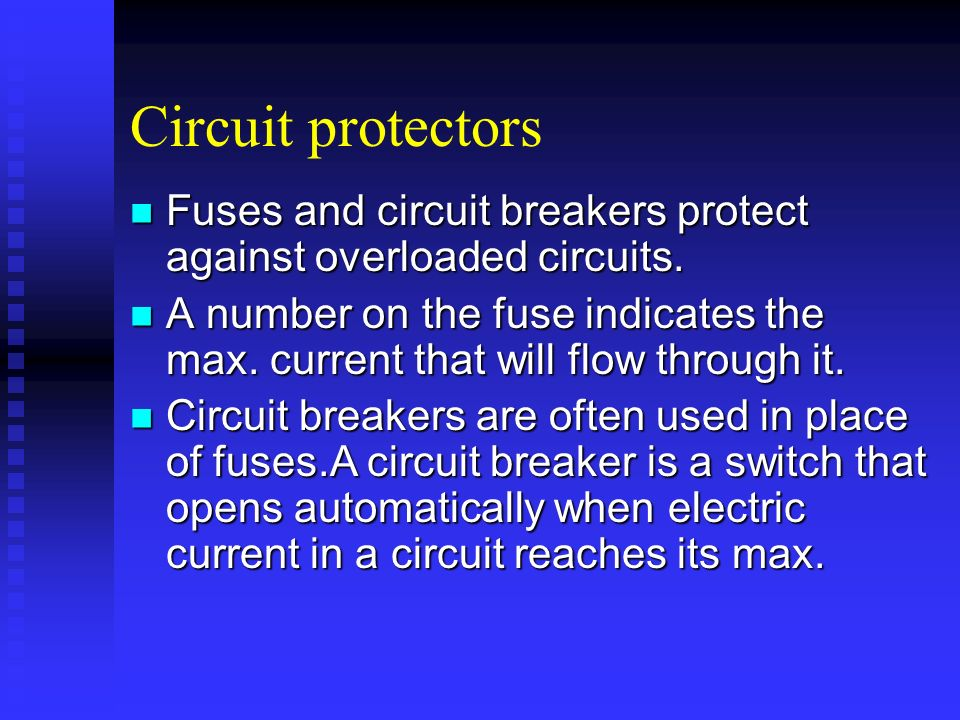 Circuit protectorsFuses and circuit breakers protect against overloaded circuits.