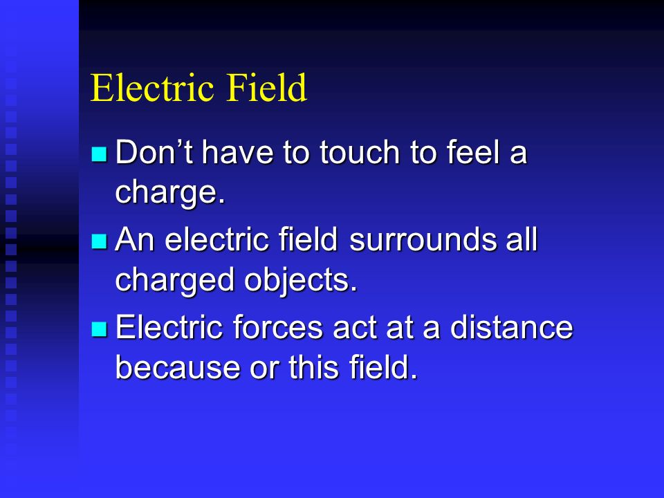 Electric Field Don't have to touch to feel a charge.