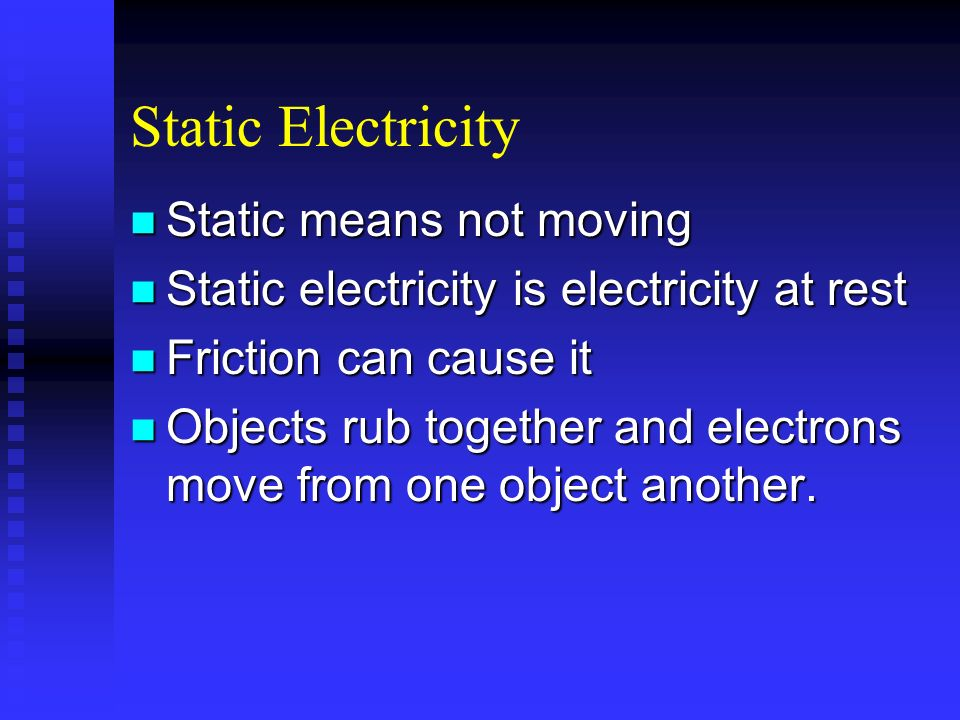 Static Electricity Static means not moving
