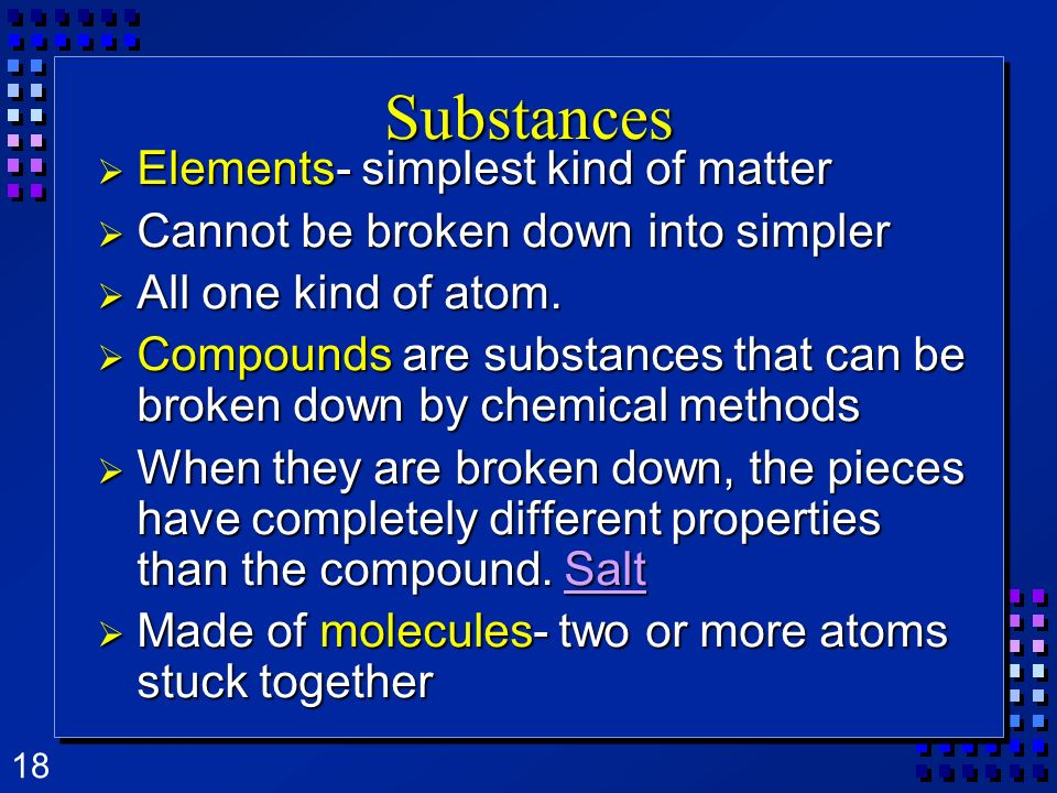 Substances Elements- simplest kind of matter