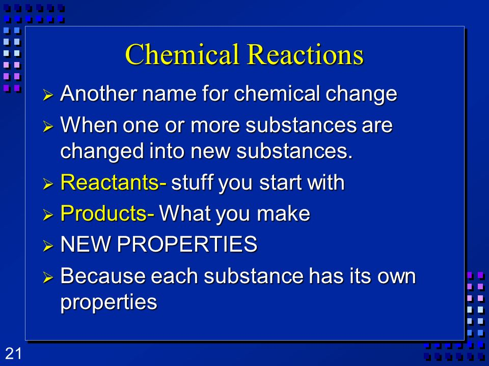 Chemical Reactions Another name for chemical change