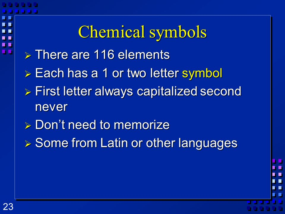 Chemical symbols There are 116 elements