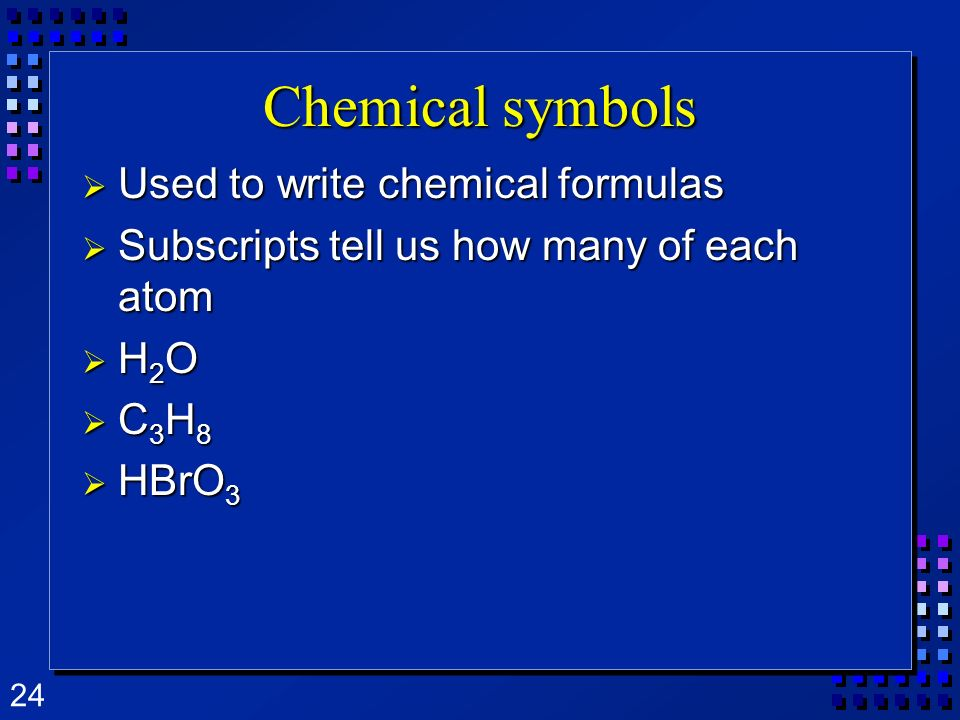 Chemical symbols Used to write chemical formulas