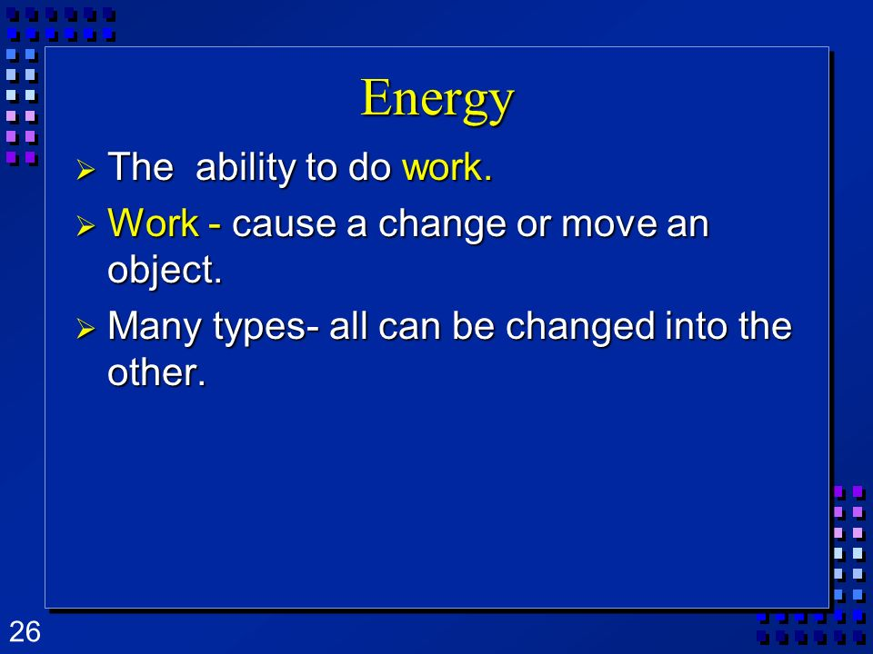 Energy The ability to do work.
