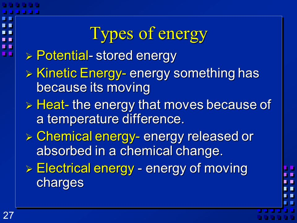 Types of energy Potential- stored energy
