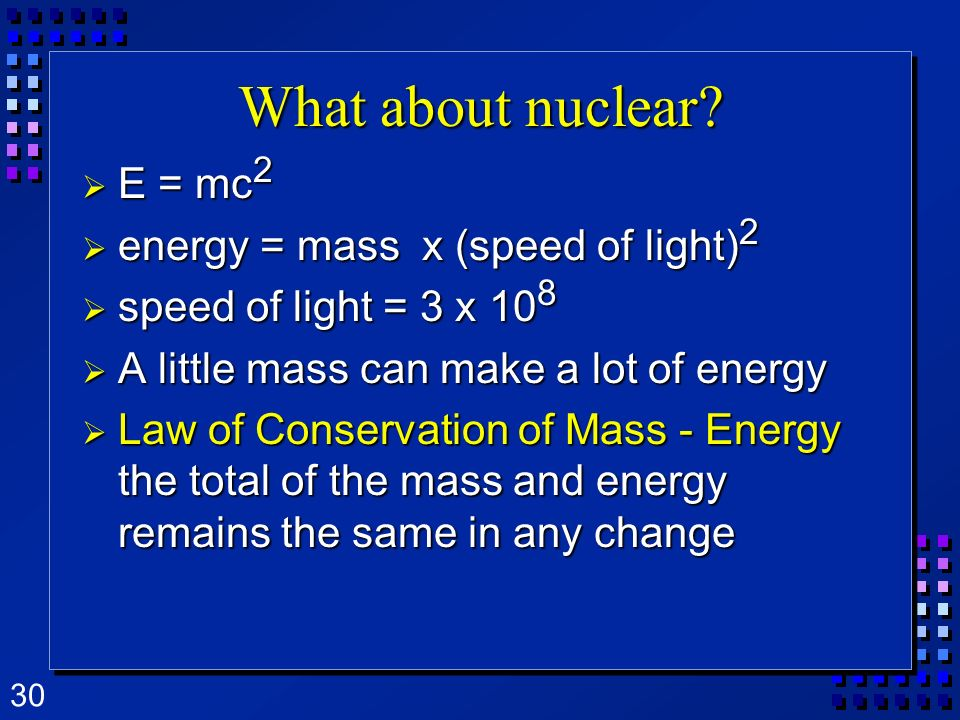 What about nuclear E = mc2 energy = mass x (speed of light)2