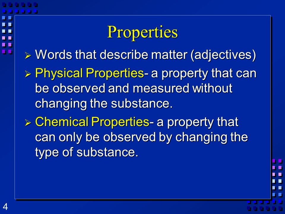 Properties Words that describe matter (adjectives)