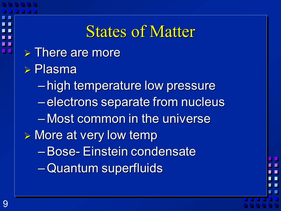 States of Matter There are more Plasma high temperature low pressure
