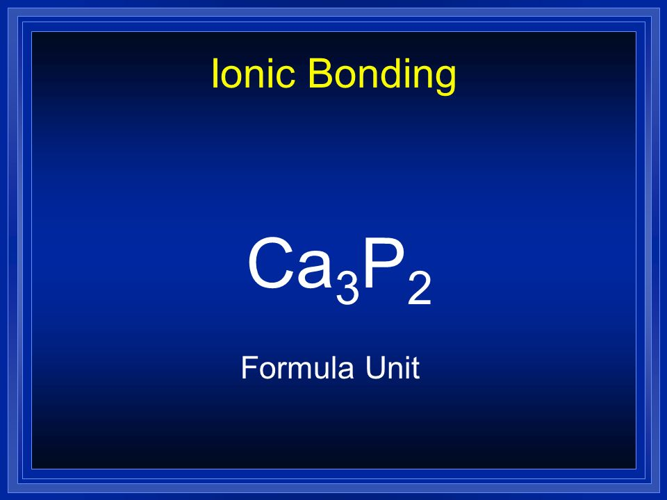 Ionic Bonding Ca3P2 Formula Unit