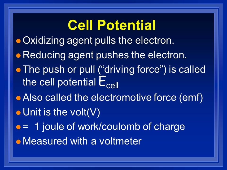Cell Potential Oxidizing agent pulls the electron.