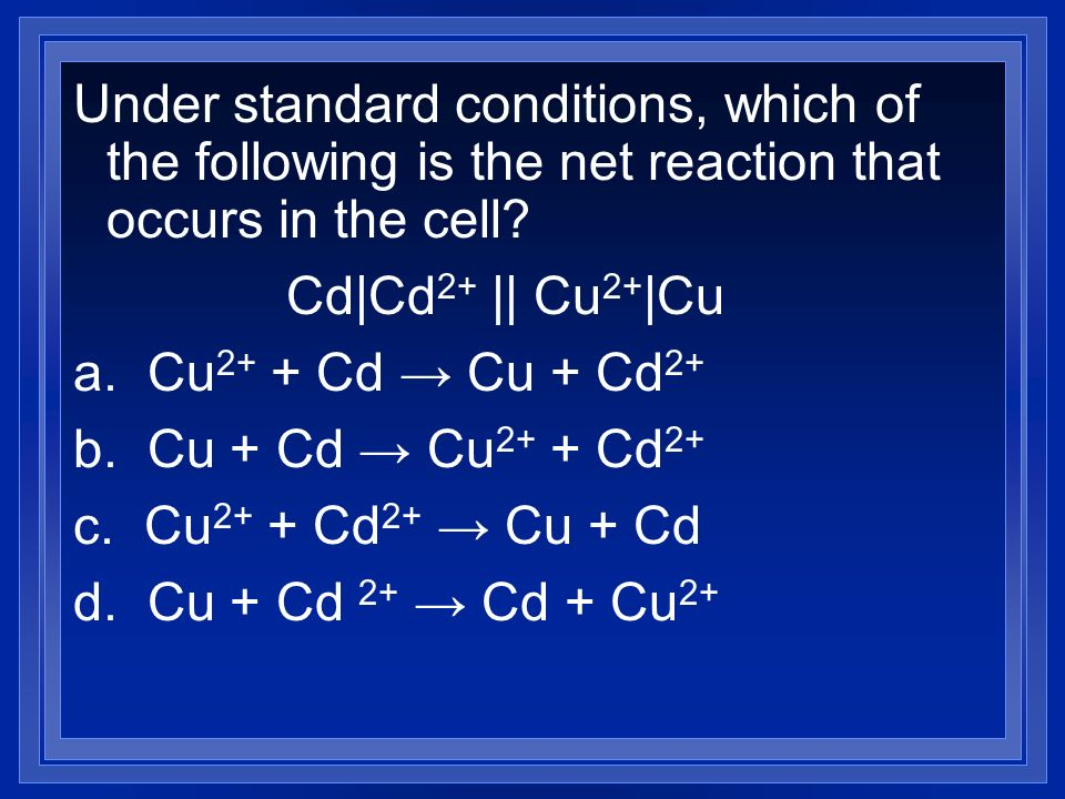 Under standard conditions, which of the following is the net reaction that occurs in the cell