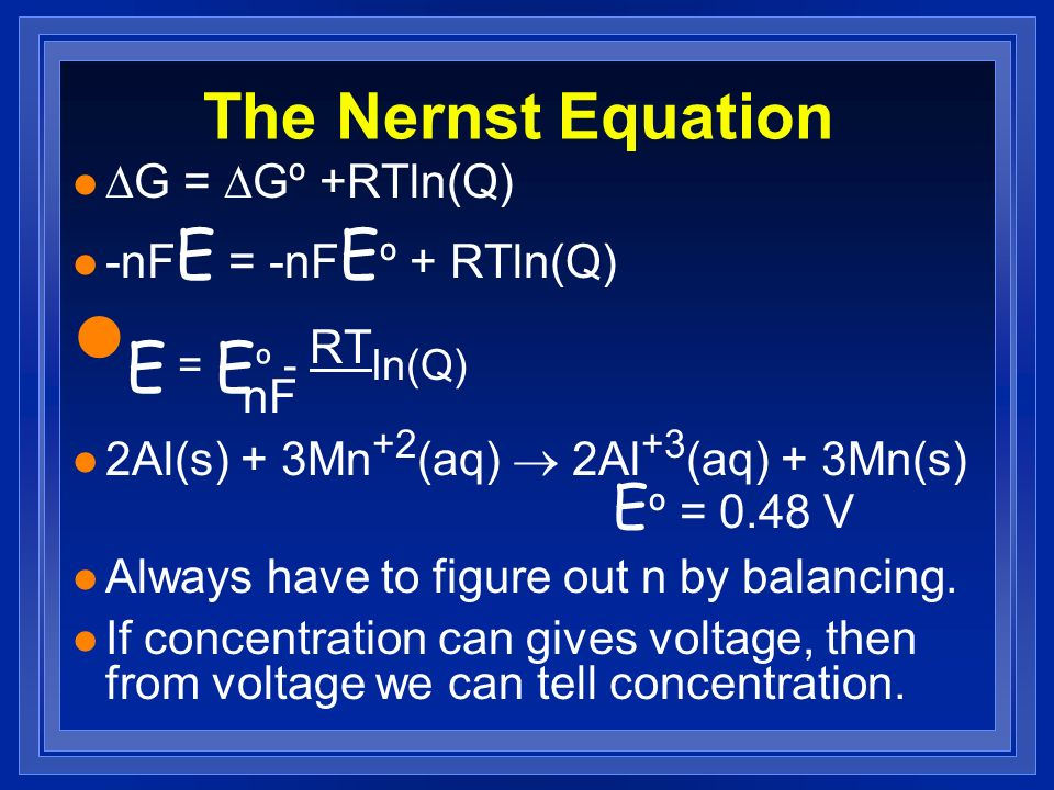 E = Eº - RTln(Q) nF The Nernst Equation DG = DGº +RTln(Q)