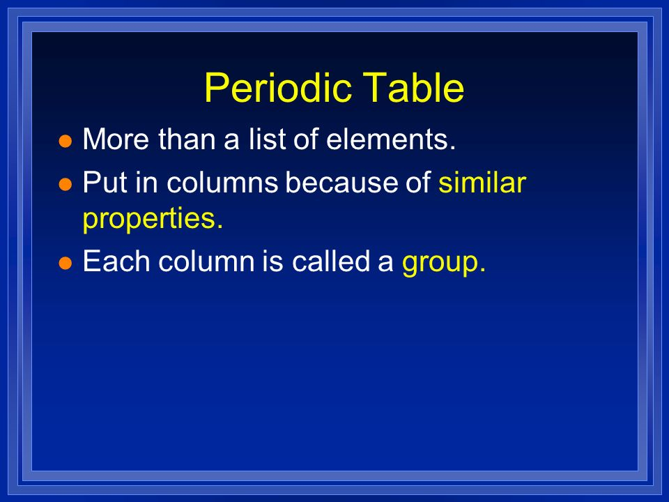 Periodic Table More than a list of elements.