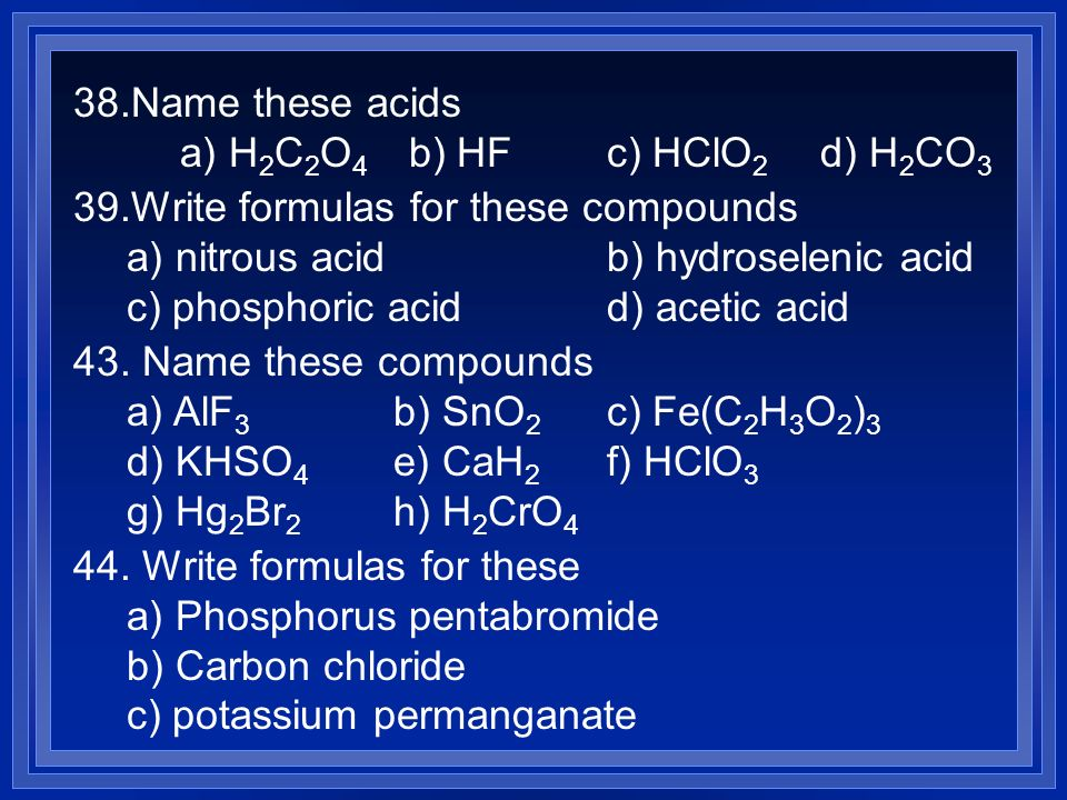Name these acids a) H2C2O4 b) HF c) HClO2 d) H2CO3