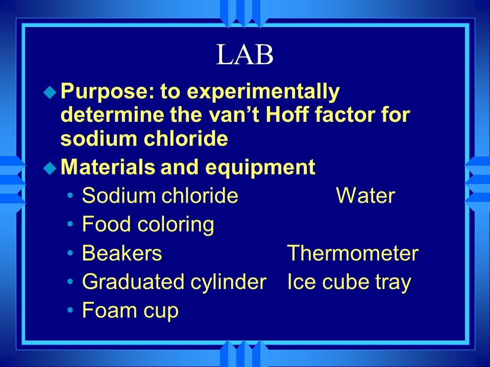 LABPurpose: to experimentally determine the van't Hoff factor for sodium chloride. Materials and equipment.