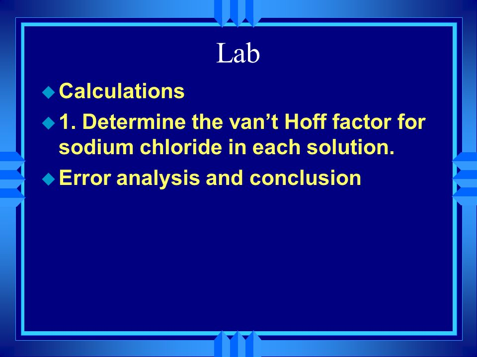 Lab Calculations. 1. Determine the van't Hoff factor for sodium chloride in each solution.