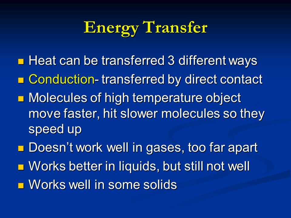 Energy Transfer Heat can be transferred 3 different ways