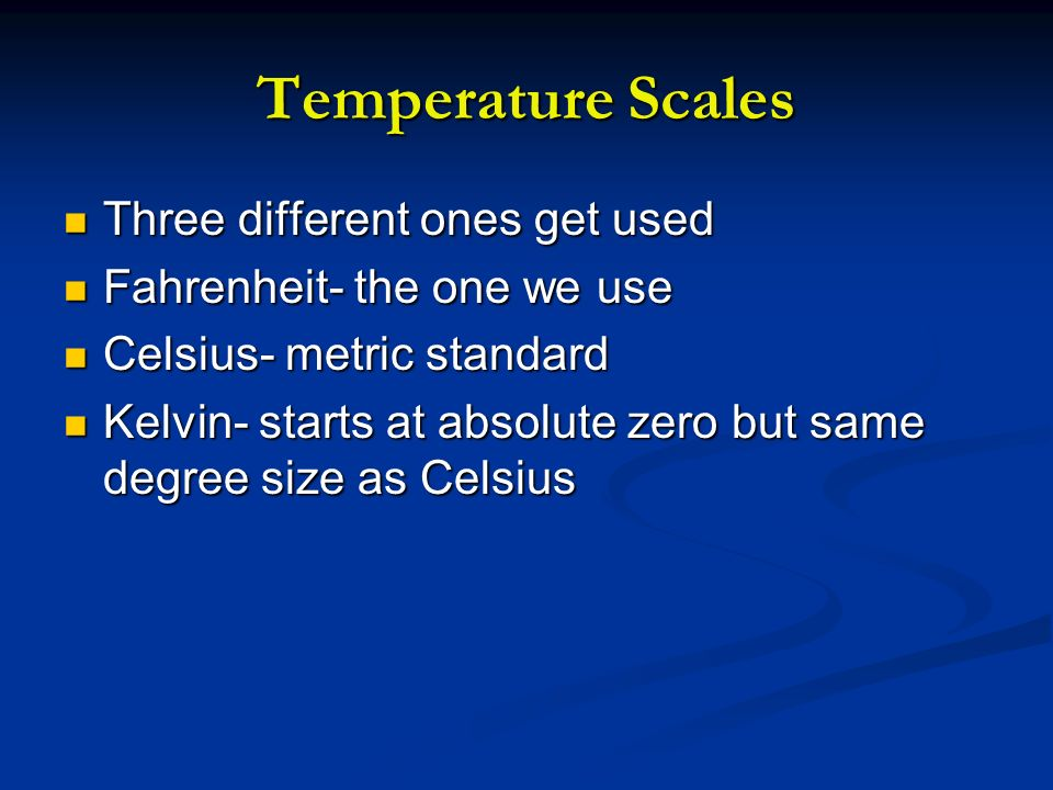 Temperature Scales Three different ones get used