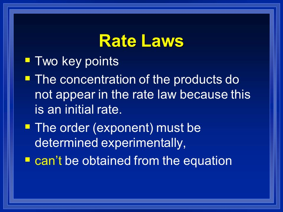 Rate Laws Two key points