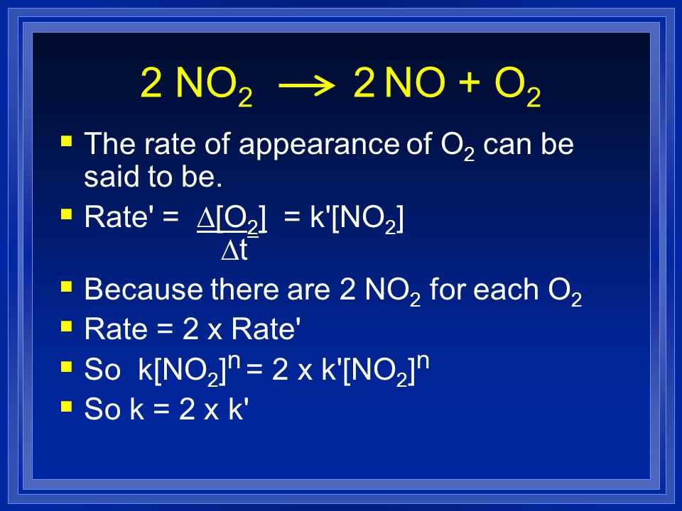 2 NO2 2 NO + O2 The rate of appearance of O2 can be said to be.