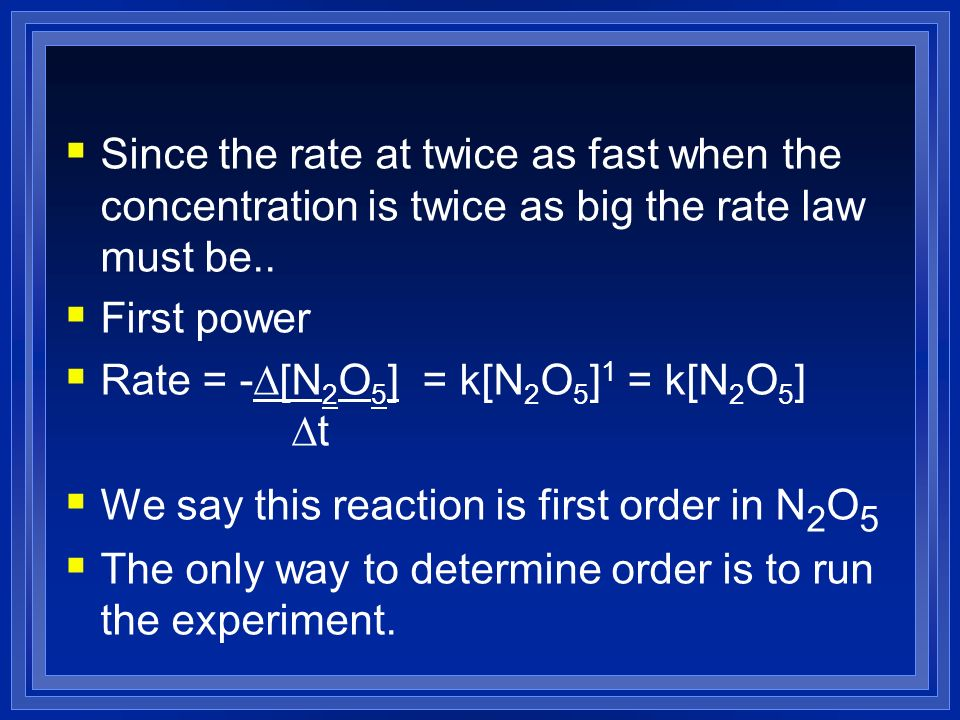 Since the rate at twice as fast when the concentration is twice as big the rate law must be..