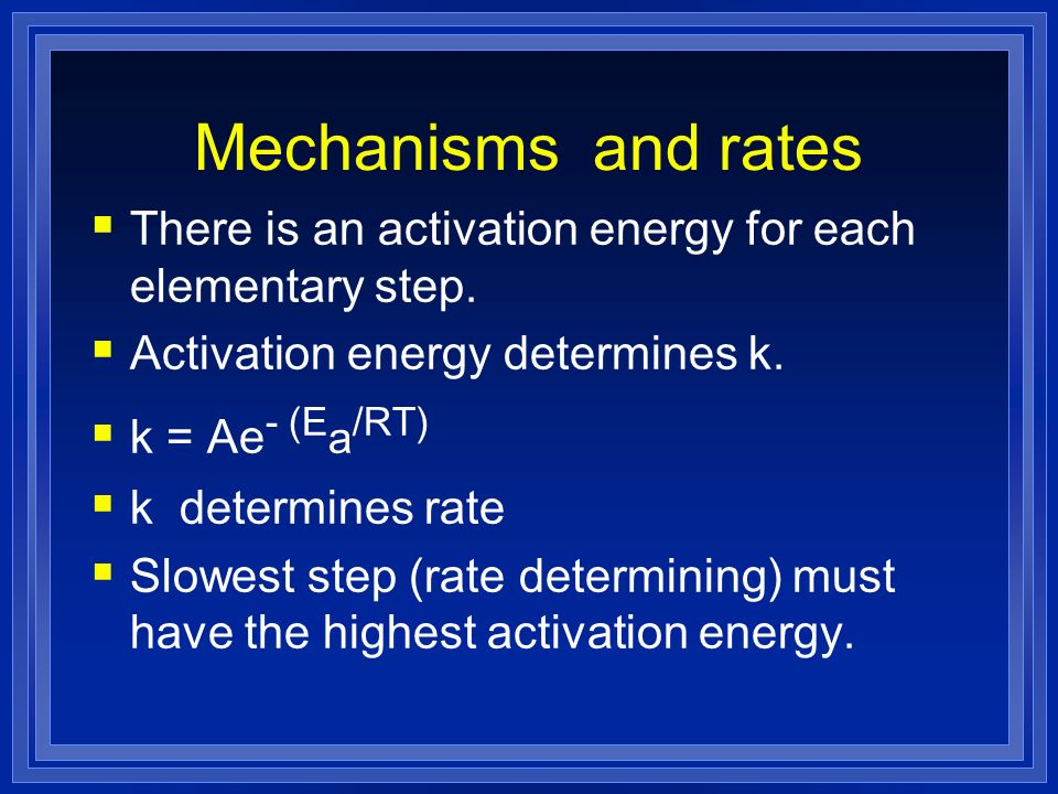 Mechanisms and rates There is an activation energy for each elementary step. Activation energy determines k.