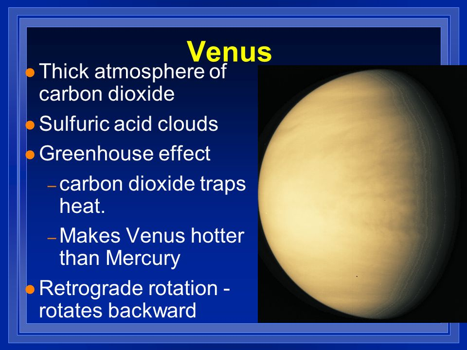 Venus Thick atmosphere of carbon dioxide Sulfuric acid clouds