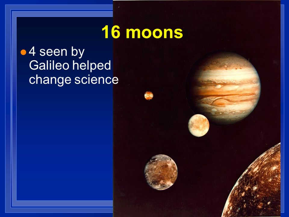 16 moons 4 seen by Galileo helped change science