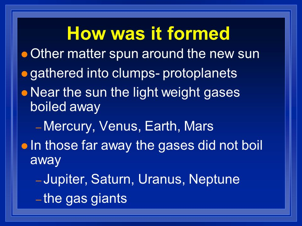 How was it formed Other matter spun around the new sun