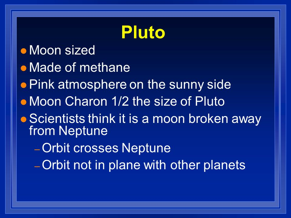 Pluto Moon sized Made of methane Pink atmosphere on the sunny side