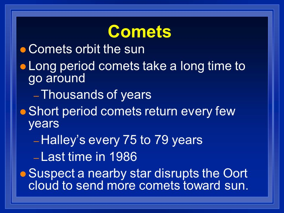 Comets Comets orbit the sun