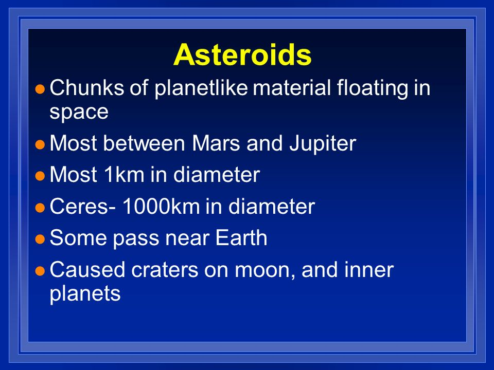 Asteroids Chunks of planetlike material floating in space