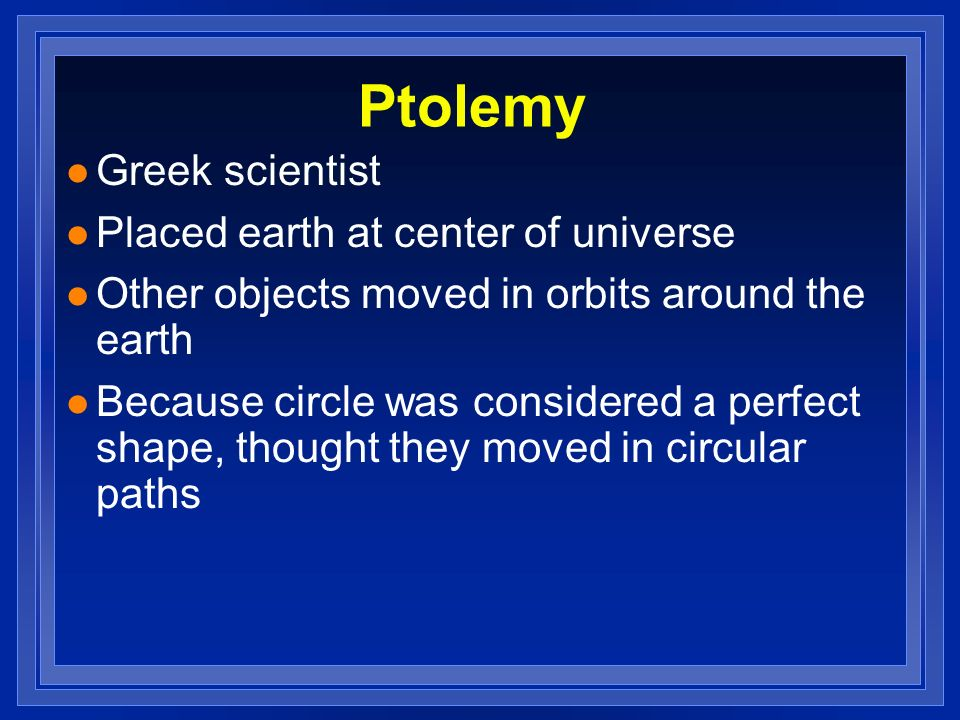 Ptolemy Greek scientist Placed earth at center of universe