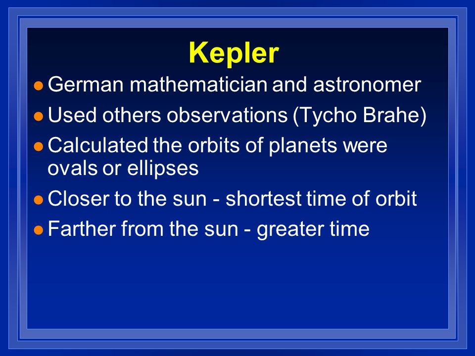 Kepler German mathematician and astronomer