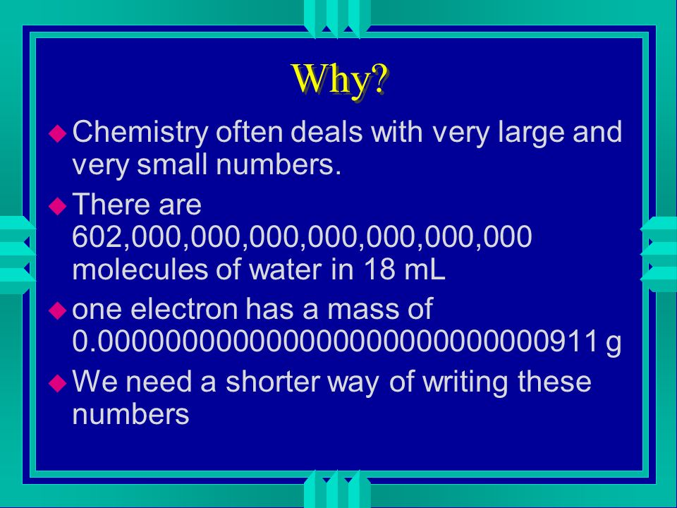 Why Chemistry often deals with very large and very small numbers.
