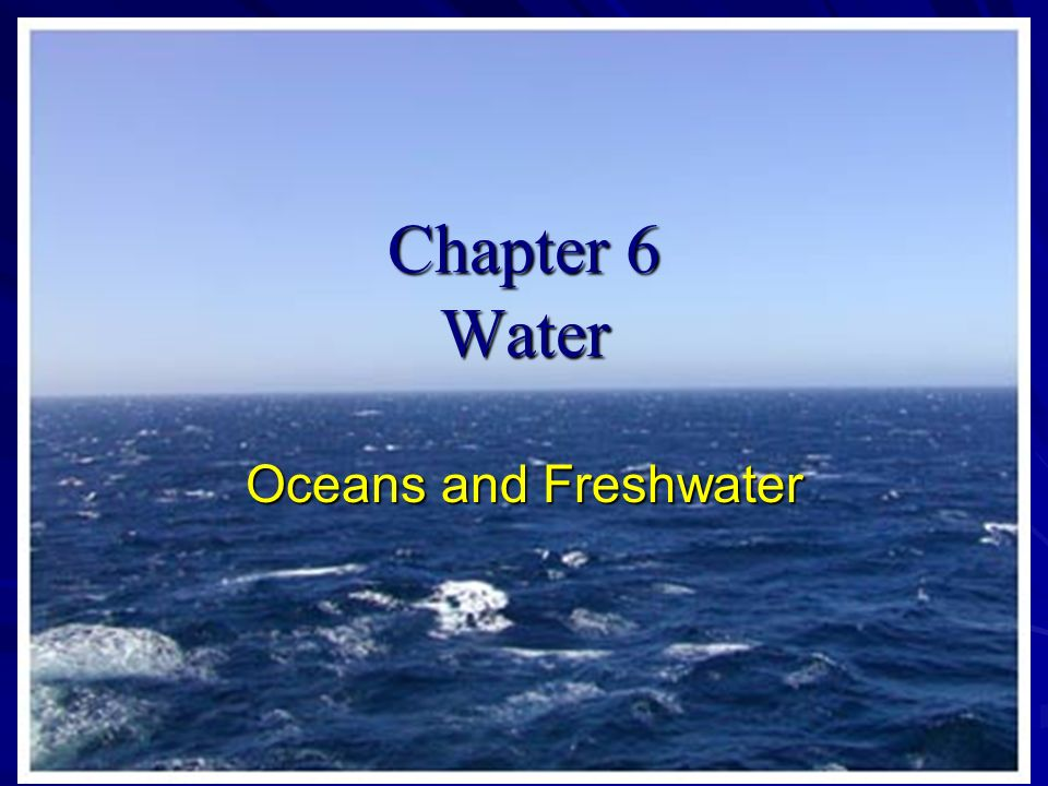 Chapter 6 Water Oceans and Freshwater