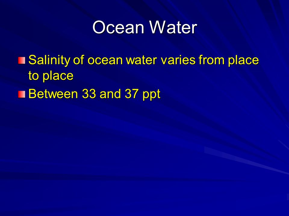 Ocean Water Salinity of ocean water varies from place to place
