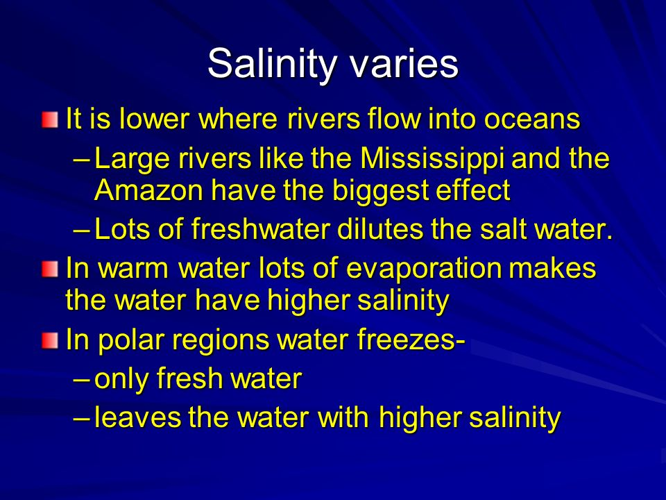 Salinity varies It is lower where rivers flow into oceans