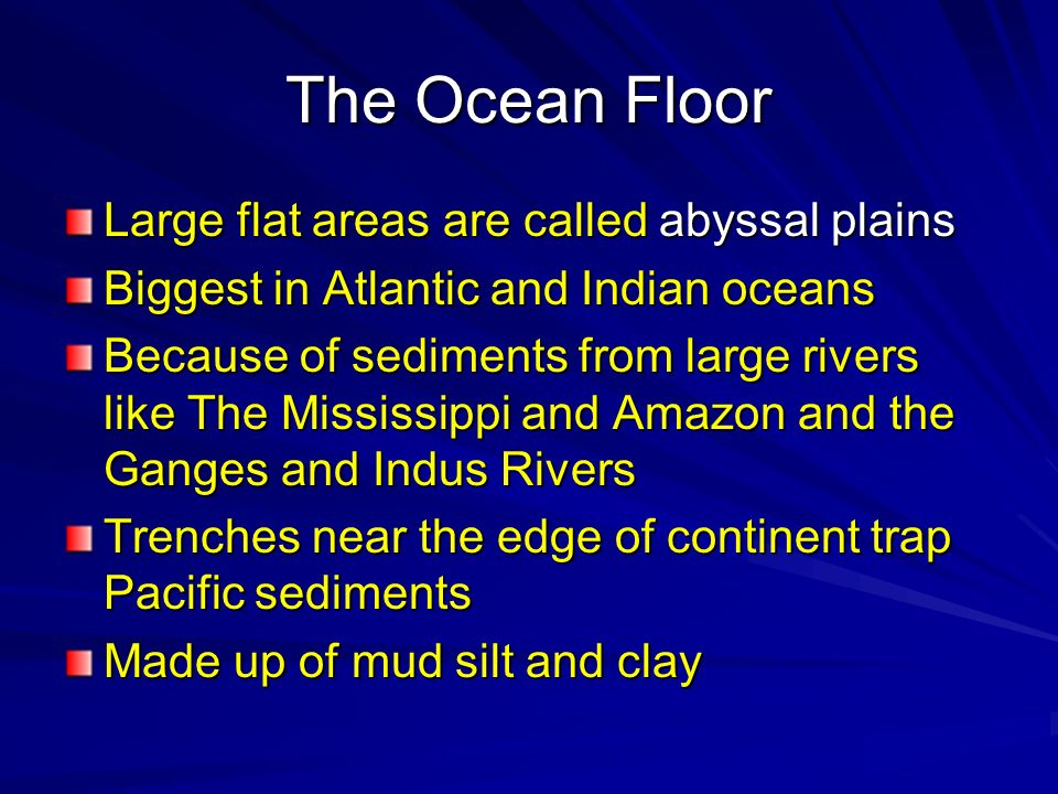 The Ocean Floor Large flat areas are called abyssal plains