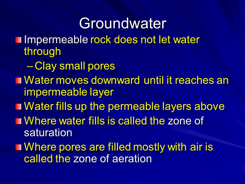 Groundwater Impermeable rock does not let water through